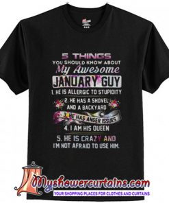 5 things you should know about my awesome January guy T-Shirt
