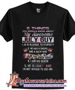 5 things you should know about my awesome July guy T-Shirt