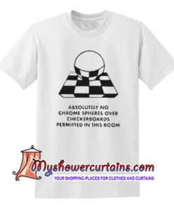 Absolutely no chrome spheres over checkerboards permitted T Shirt