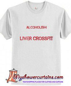 Alcoholism I Say Liver Crossfit T-Shirt
