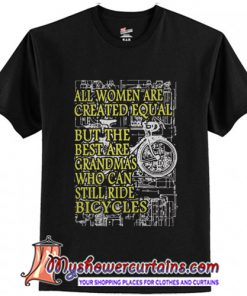 All women are created equal but the best are grandmas who can T-Shirt