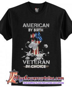 American By Birth Veteran By Choice T-Shirt