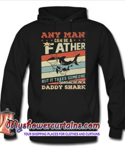 Any man can be a father but it takes someone special hoodie