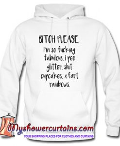 Bitch please I'm so fucking fabulous hoodie