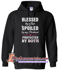 Blessed by God - Spoiled by my husband Protected by both hoodie