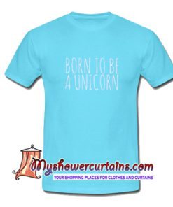 Born To Be Unicorn T Shirt