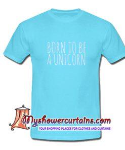 Born To Be Unicorn T Shirt