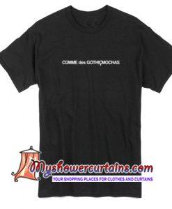 Comme Des Gothicmochas T Shirt
