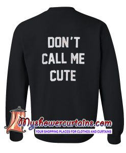 Don't Call Me Cute Sweatshirt Back