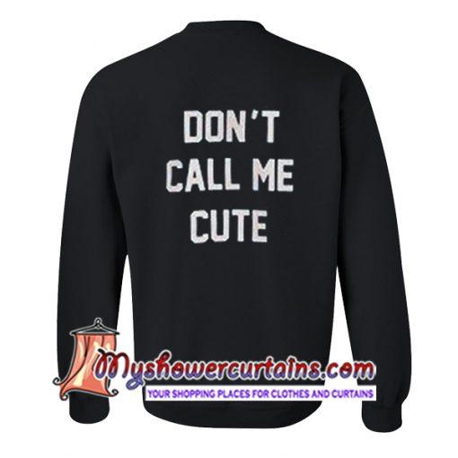 Don't Call Me Cute Sweatshirt Back