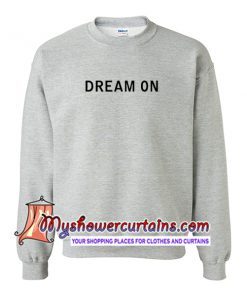 Dream On Sweatshirt