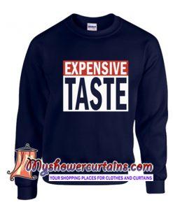 Expensive Taste Sweatshirt