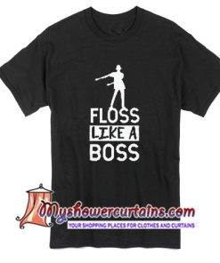 Floss like a boss dancing flossing dance T Shirt