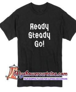 Ready Steady Go T Shirt