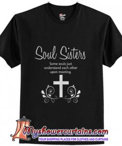 Soul Sisters-Soul Sisters Some Souls Just Understand Each Other Upon Meeting T-Shirt