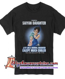Vegeta and Bulla I have a Saiyan daughter just like a normal daughter T Shirt