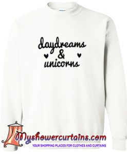daydreams and unicorns sweatshirt