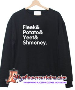 fleek potato yeet shmoney sweatshirt