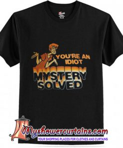 Scooby Doo You're An Idiot Mystery Solved T-Shirt