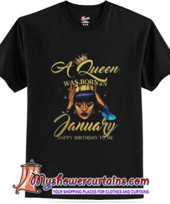 A Queen was born in January T-Shirt