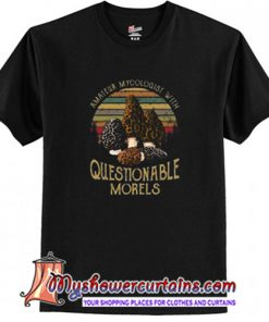 Amateur Mycologist with questionable morels T Shirt (AT)