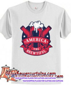 America The Brewtiful T Shirt (AT)