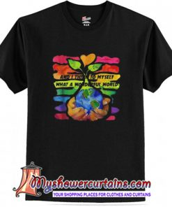 And I Think To My Self What A Wonderful World T Shirt (AT)
