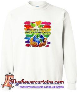 And I think to myself what a wonderful world Sweatshirt (AT)