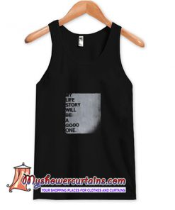 My Life Story Will Be A Good One Tank Top (AT)