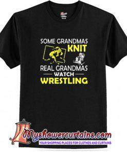 Some grandmas knit real grandmas watch wrestling T Shirt (AT)
