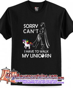 Sorry Cant I Have To Walk My Unicorn T Shirt (AT)