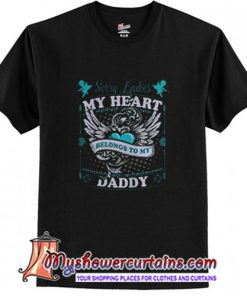Sorry ladies my heart belongs to daddy T Shirt (AT)