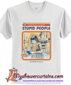 A Cure for Stupid People T-Shirt (AT)