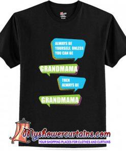 Always Be Yourself Grandmama Larry Johnson T-Shirt (AT)