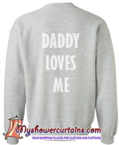 Daddy Loves Me Sweatshirt back (AT)
