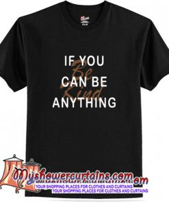 If You Can Be Anything Be Kind T-Shirt (AT)
