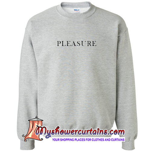 Pleasure Quote Sweatshirt (AT)