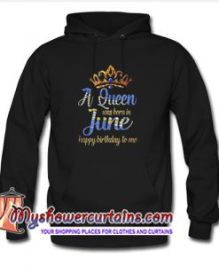 A Queen was born in June happy birthday to me Hoodie (AT)