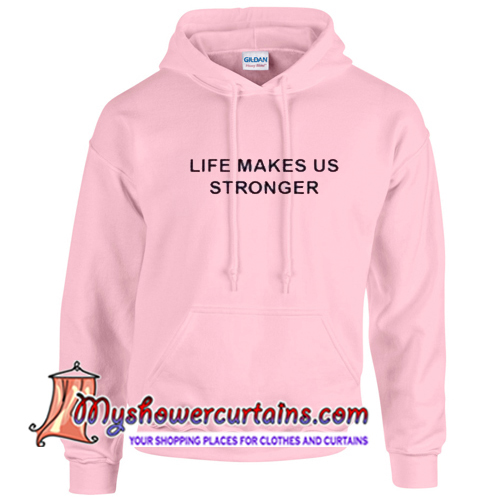 Life Makes Us Stronger Hoodie (AT)