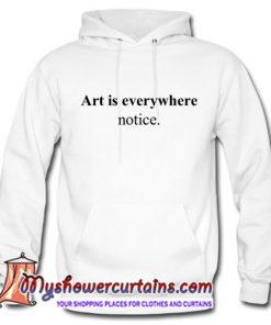 Art Is Everywhere Notice Hoodie (AT)
