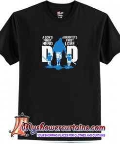 A Son First Hero Dad Daughter First Love T-Shirt (AT)
