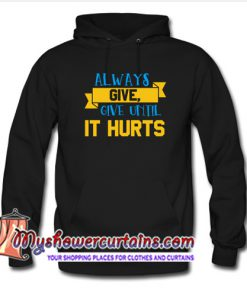 ALWAYS GIVE UNTIL IT HURTS Hoodie (AT)