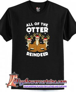 All The Otter Reindeers T-Shirt (AT)