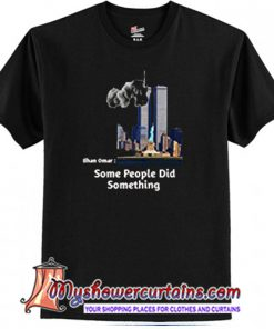 Some People Did Something T Shirt (AT)