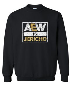 Aew is Jericho Sweatshirt (AT)