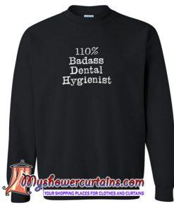 110% Badass Dental Hygienist Sweatshirt SN