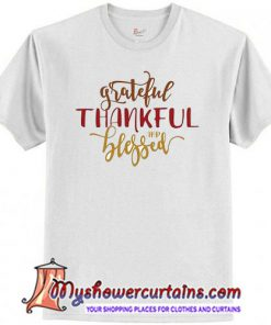 2019 Thanksgiving New Fashion Letter Grateful Thankful And Blessed Printed T-Shirt SN