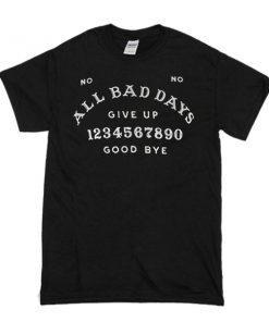 All Bad Days Give Up Good Bye t shirt RF02