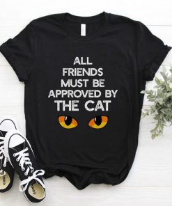 All Friends Must Be Approved By The Cat t shirt RF02