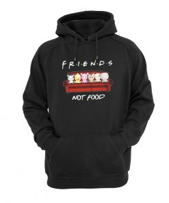 Animals Friends Not Food hoodie RF02